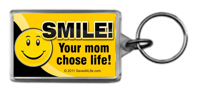 Smile! Your Mom Chose Life!